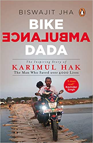 Bike Ambulance Dada: The Inspiring Story Of Karimul Hak: The Man Who Saved Over 4000 Lives