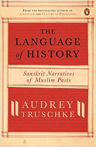 The Language Of History: Sanskrit Narratives Of Muslim Pasts